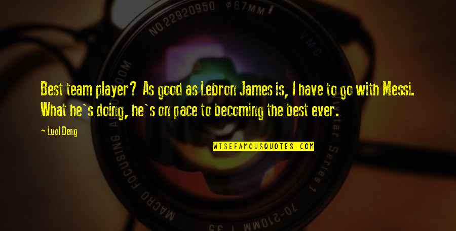 Go Team Quotes By Luol Deng: Best team player? As good as Lebron James