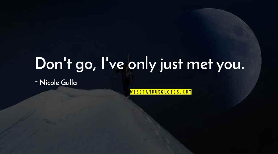 Go Team Quotes By Nicole Gulla: Don't go, I've only just met you.