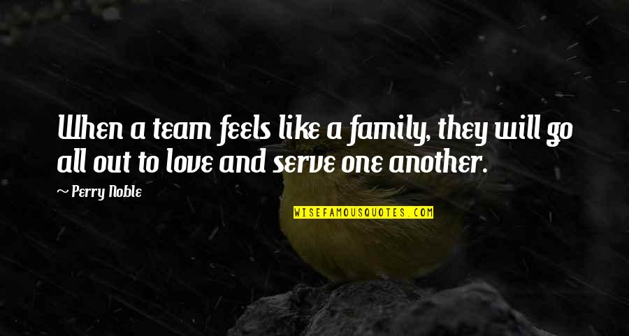 Go Team Quotes By Perry Noble: When a team feels like a family, they