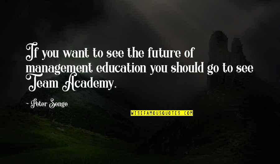 Go Team Quotes By Peter Senge: If you want to see the future of