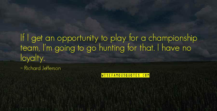 Go Team Quotes By Richard Jefferson: If I get an opportunity to play for