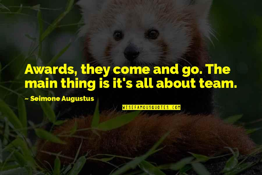 Go Team Quotes By Seimone Augustus: Awards, they come and go. The main thing