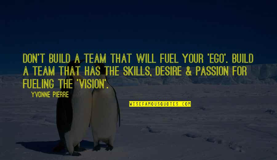 Go Team Quotes By Yvonne Pierre: Don't build a team that will fuel your