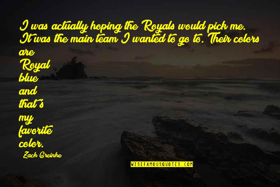 Go Team Quotes By Zack Greinke: I was actually hoping the Royals would pick