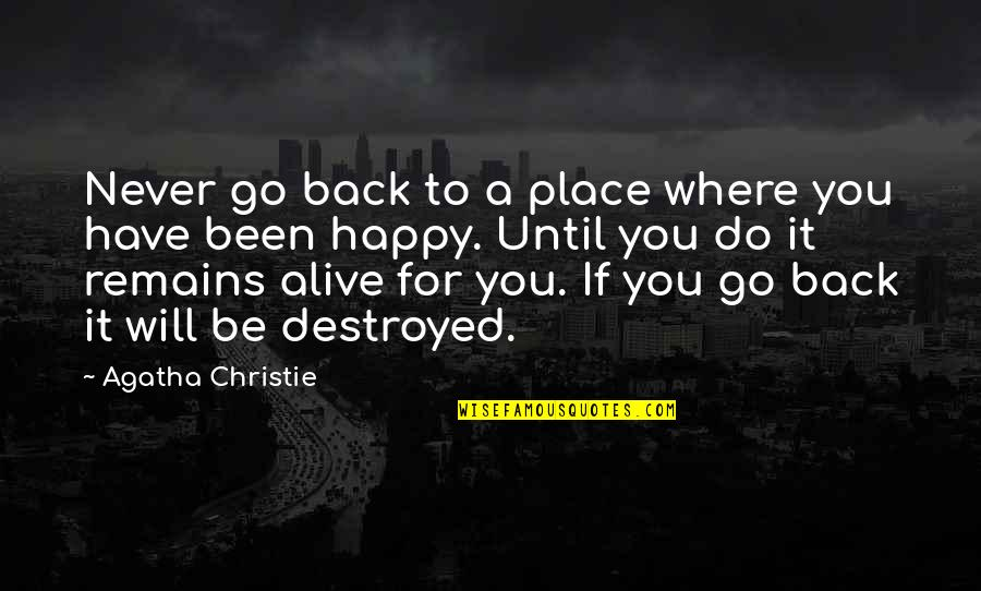 Go To Your Happy Place Quotes By Agatha Christie: Never go back to a place where you