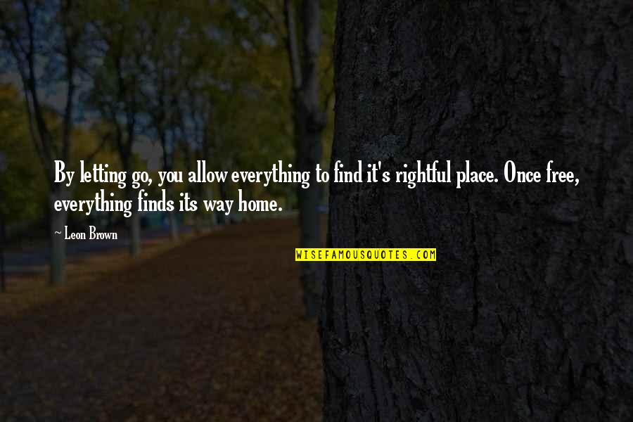 Go To Your Happy Place Quotes By Leon Brown: By letting go, you allow everything to find