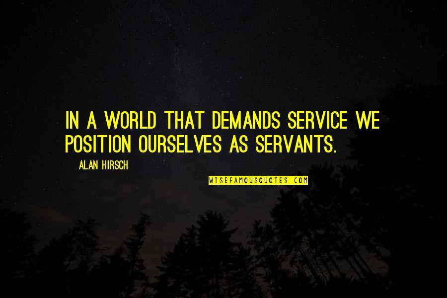 Goalie Sign Quotes By Alan Hirsch: In a world that demands service we position