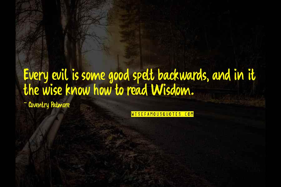 Goalie Sign Quotes By Coventry Patmore: Every evil is some good spelt backwards, and