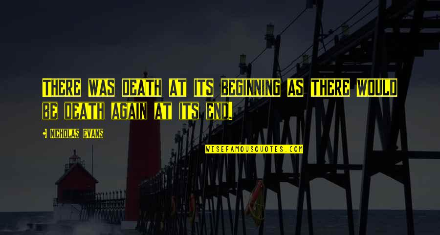 Goalie Sign Quotes By Nicholas Evans: There was death at its beginning as there