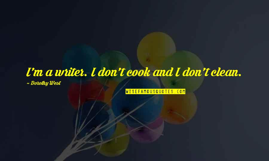 Goalpost Quotes By Dorothy West: I'm a writer. I don't cook and I
