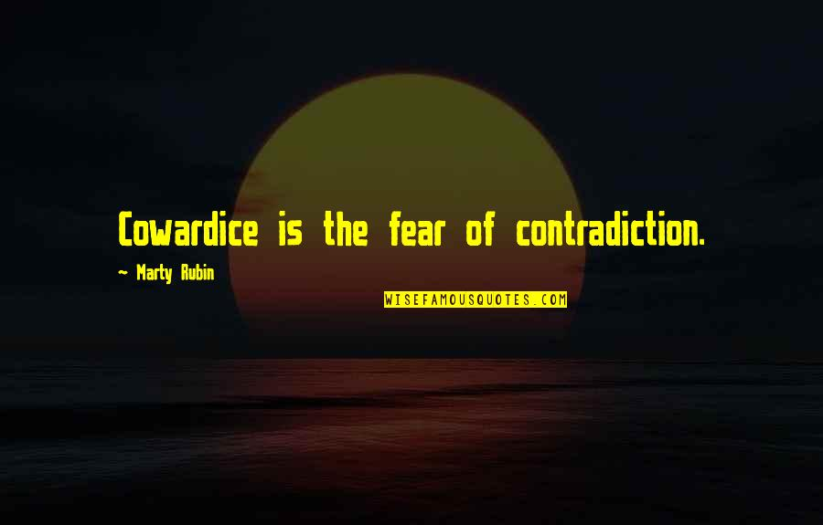 Goalpost Quotes By Marty Rubin: Cowardice is the fear of contradiction.
