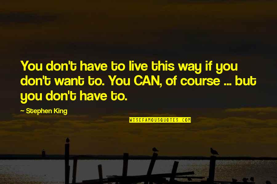 Goalpost Quotes By Stephen King: You don't have to live this way if