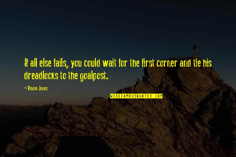 Goalpost Quotes By Vinnie Jones: If all else fails, you could wait for