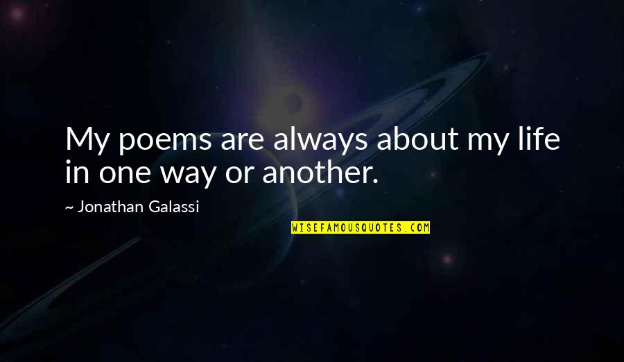 Goals And Objectives In Learning Quotes By Jonathan Galassi: My poems are always about my life in