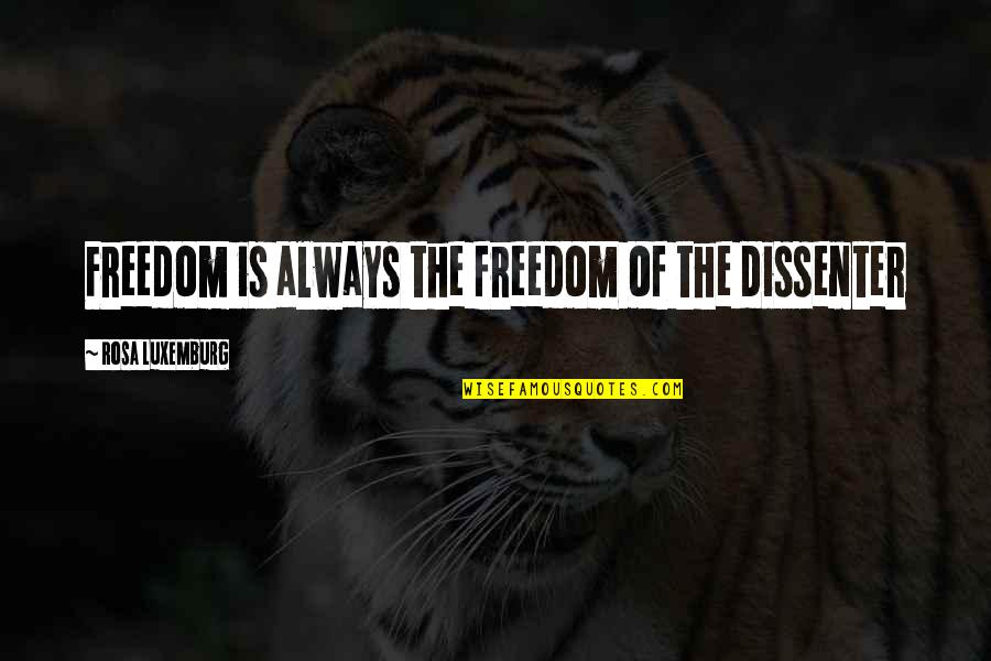 Goals And Objectives In Learning Quotes By Rosa Luxemburg: Freedom is always the freedom of the dissenter