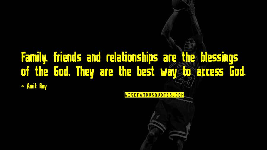 God And Best Friends Quotes By Amit Ray: Family, friends and relationships are the blessings of
