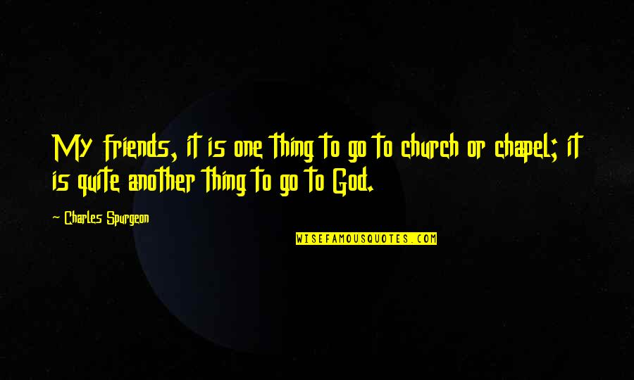God And Best Friends Quotes By Charles Spurgeon: My friends, it is one thing to go