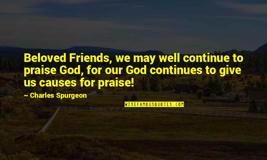 God And Best Friends Quotes By Charles Spurgeon: Beloved Friends, we may well continue to praise