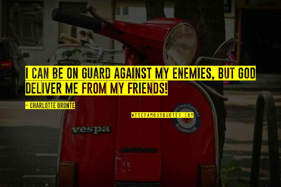 God And Best Friends Quotes By Charlotte Bronte: I can be on guard against my enemies,