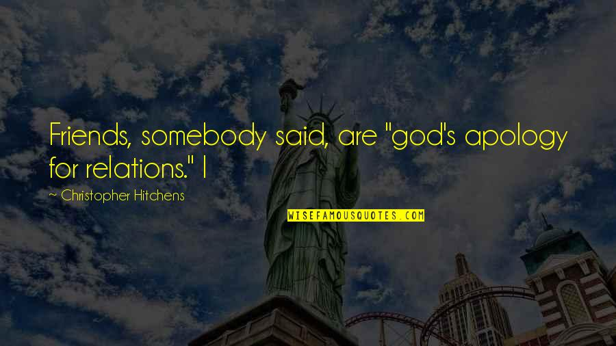 """God And Best Friends Quotes By Christopher Hitchens: Friends, somebody said, are """"god's apology for relations."""""""