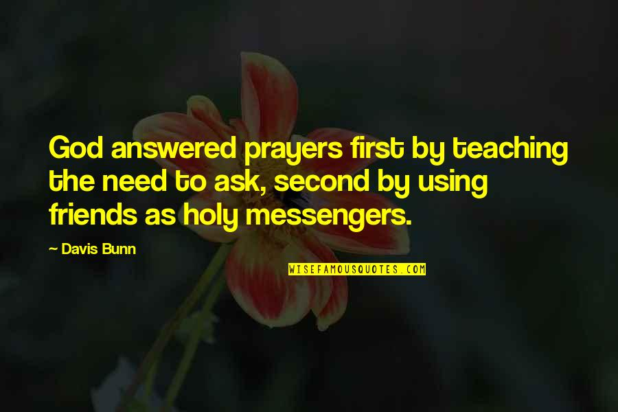 God And Best Friends Quotes By Davis Bunn: God answered prayers first by teaching the need