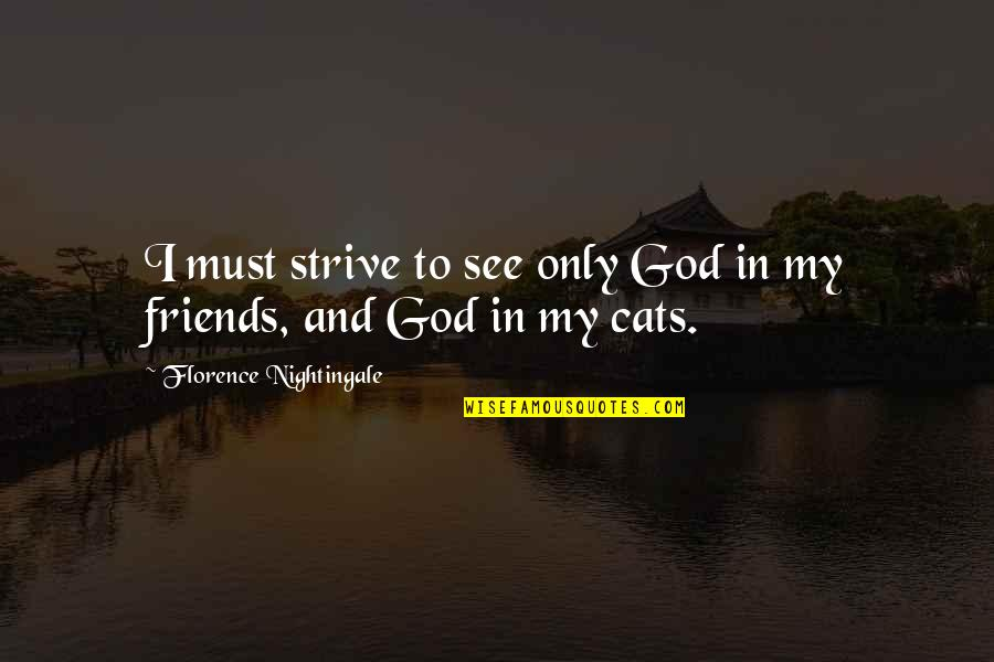 God And Best Friends Quotes By Florence Nightingale: I must strive to see only God in