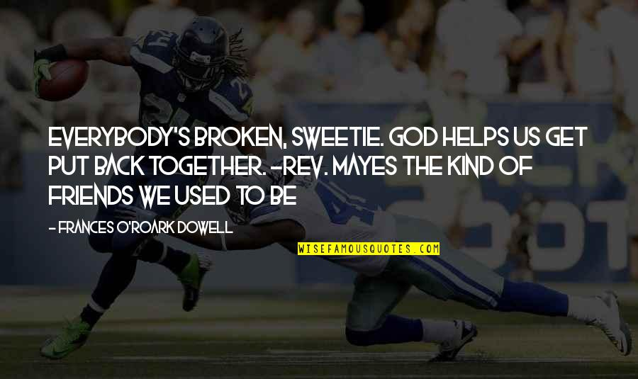 God And Best Friends Quotes By Frances O'Roark Dowell: Everybody's broken, sweetie. God helps us get put