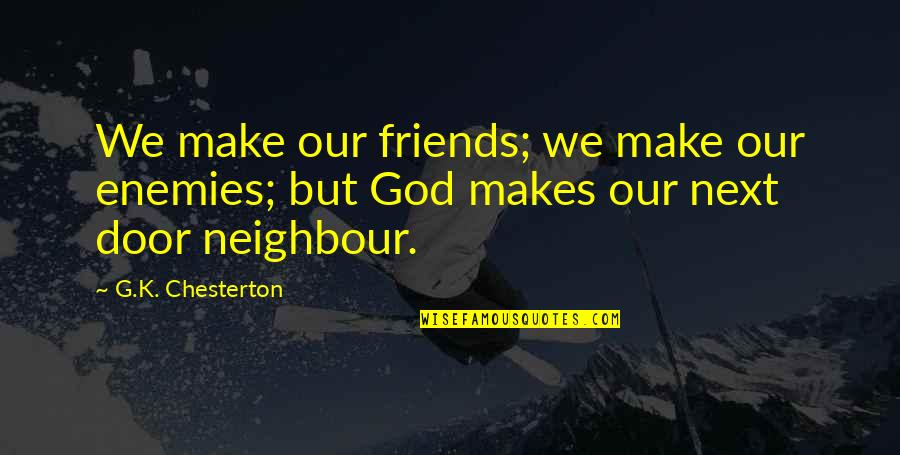 God And Best Friends Quotes By G.K. Chesterton: We make our friends; we make our enemies;
