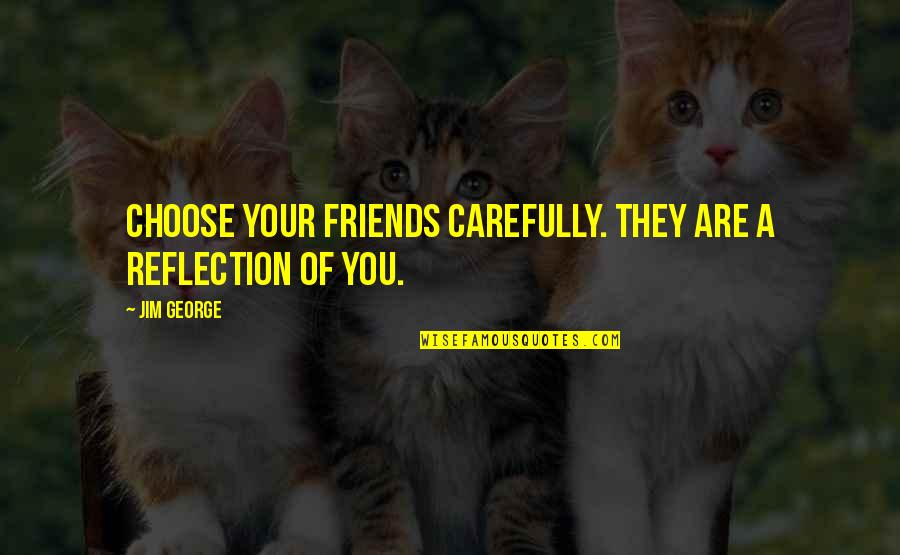 God And Best Friends Quotes By Jim George: Choose your friends carefully. They are a reflection
