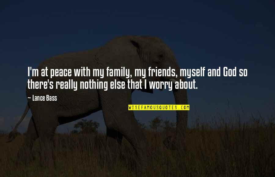God And Best Friends Quotes By Lance Bass: I'm at peace with my family, my friends,