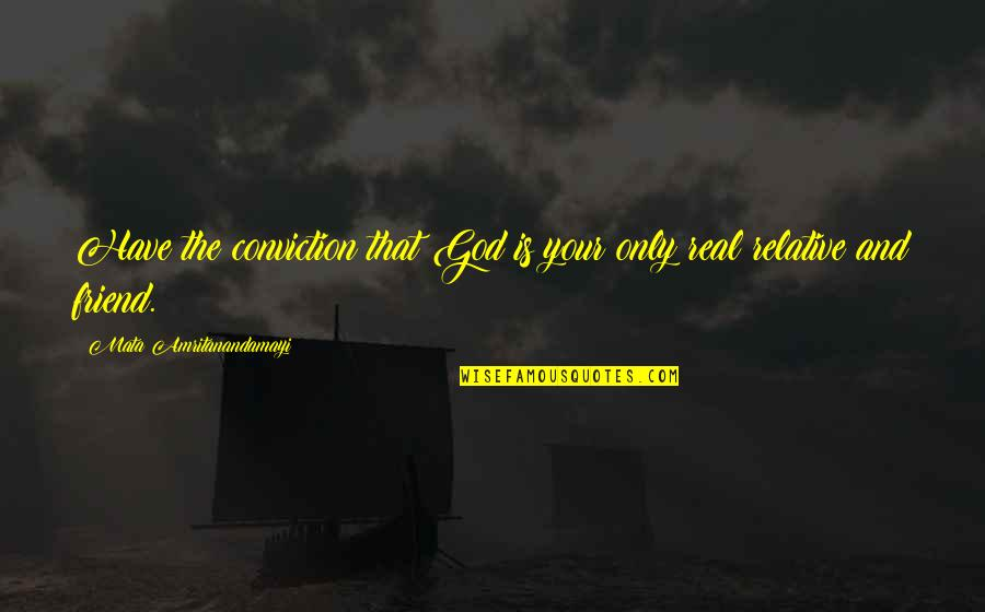 God And Best Friends Quotes By Mata Amritanandamayi: Have the conviction that God is your only