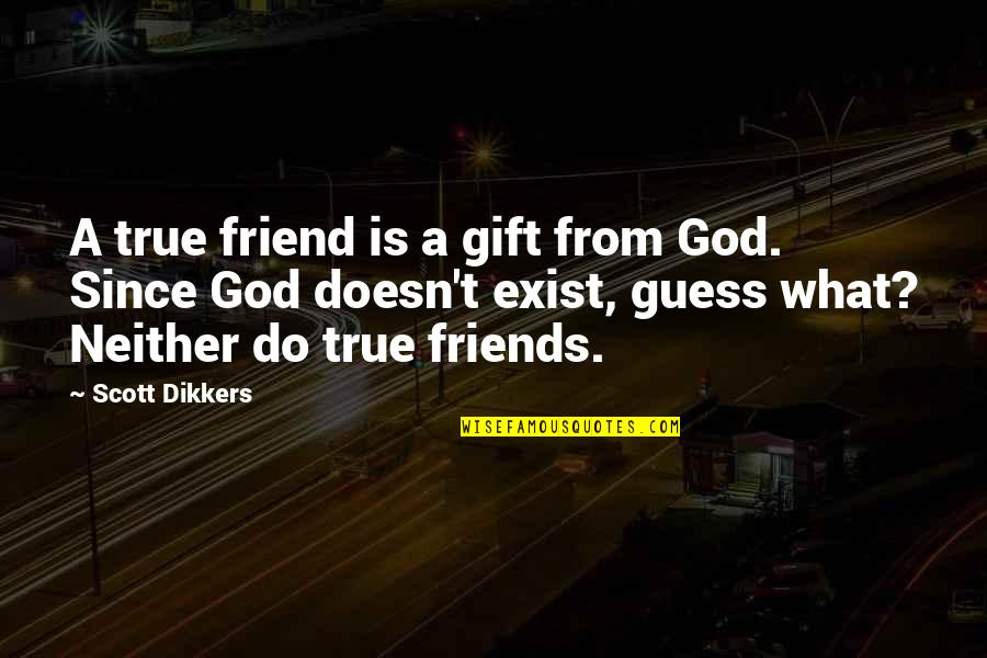 God And Best Friends Quotes By Scott Dikkers: A true friend is a gift from God.
