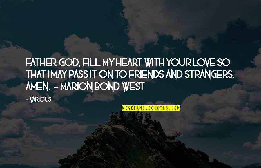 God And Best Friends Quotes By Various: Father God, fill my heart with Your love