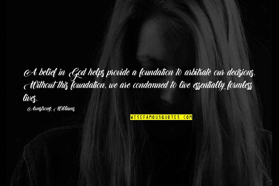 God And Decisions Quotes By Armstrong Williams: A belief in God helps provide a foundation