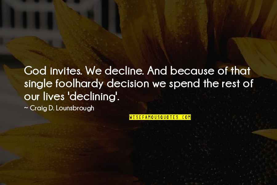 God And Decisions Quotes By Craig D. Lounsbrough: God invites. We decline. And because of that
