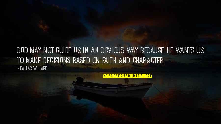 God And Decisions Quotes By Dallas Willard: God may not guide us in an obvious