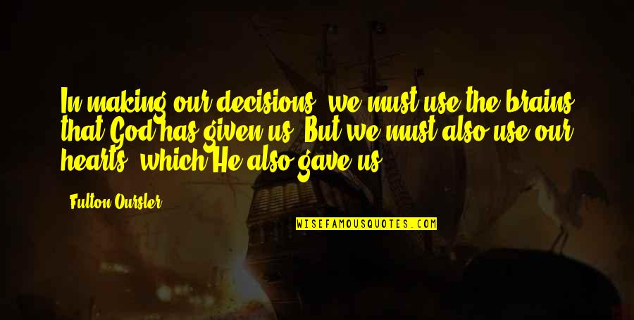 God And Decisions Quotes By Fulton Oursler: In making our decisions, we must use the