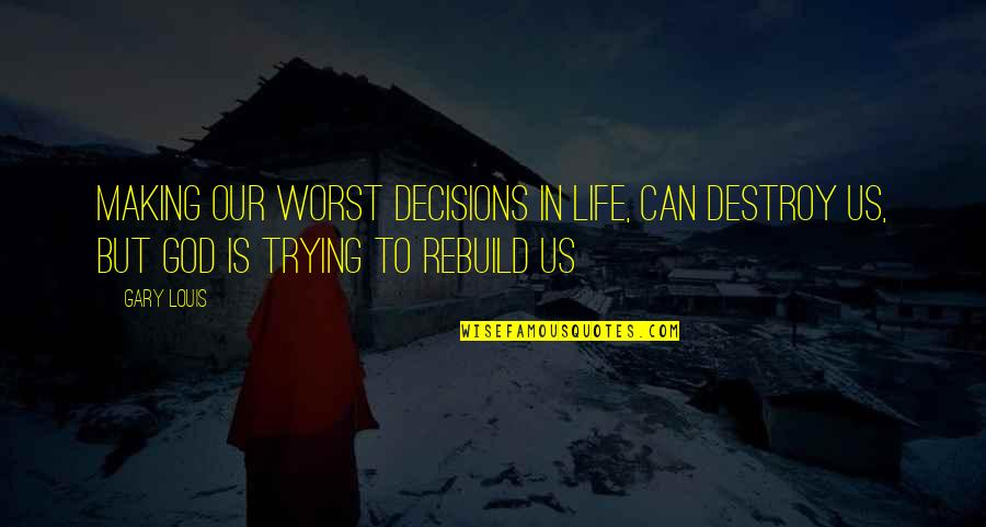 God And Decisions Quotes By Gary Louis: Making our worst decisions in life, can destroy