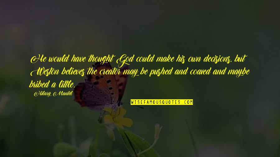God And Decisions Quotes By Hilary Mantel: He would have thought God could make his