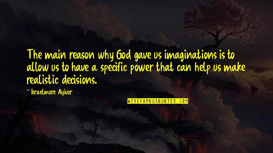 God And Decisions Quotes By Israelmore Ayivor: The main reason why God gave us imaginations