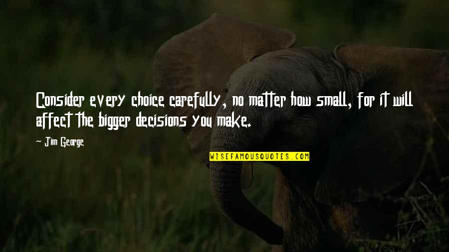 God And Decisions Quotes By Jim George: Consider every choice carefully, no matter how small,