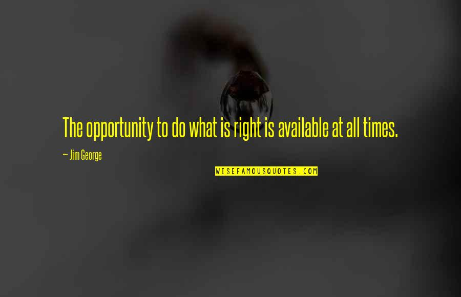 God And Decisions Quotes By Jim George: The opportunity to do what is right is
