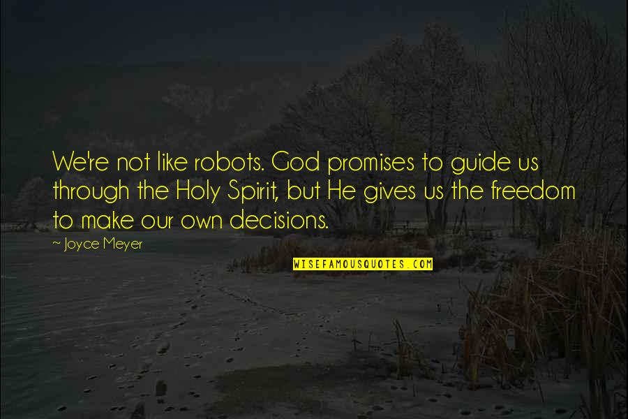 God And Decisions Quotes By Joyce Meyer: We're not like robots. God promises to guide