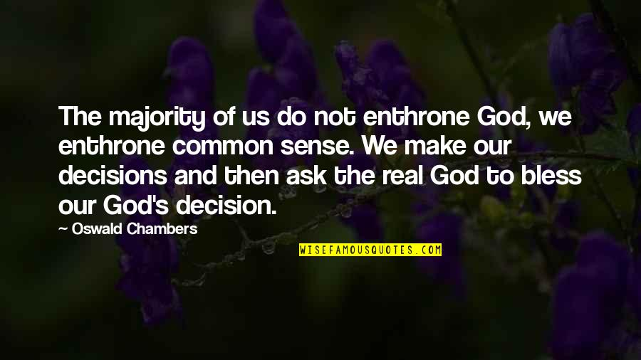 God And Decisions Quotes By Oswald Chambers: The majority of us do not enthrone God,