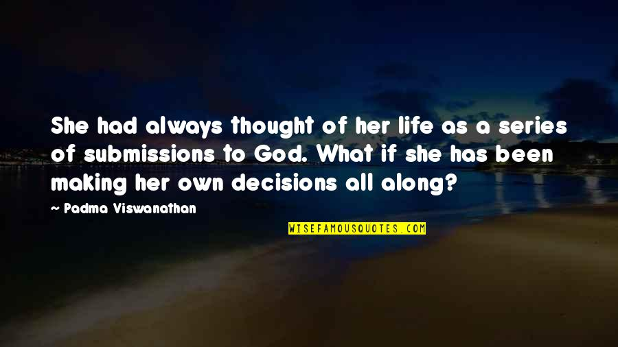 God And Decisions Quotes By Padma Viswanathan: She had always thought of her life as
