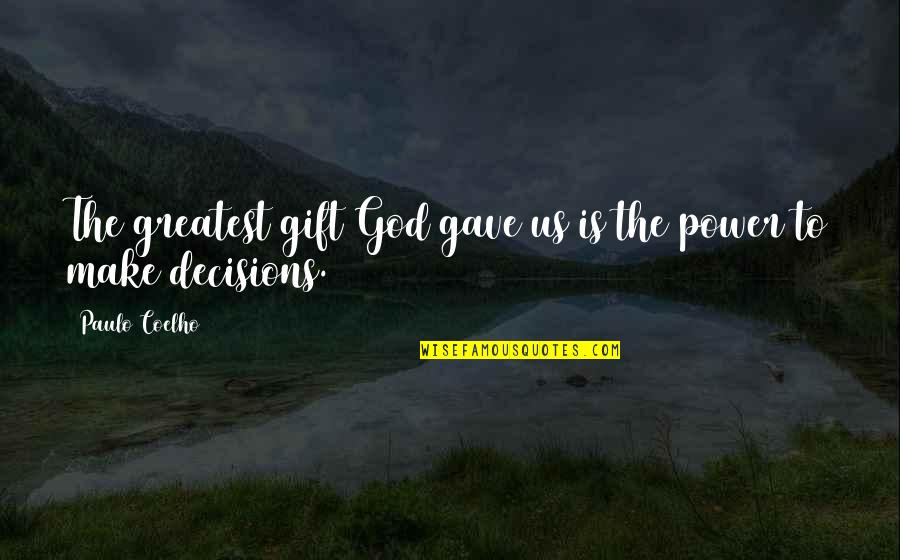 God And Decisions Quotes By Paulo Coelho: The greatest gift God gave us is the