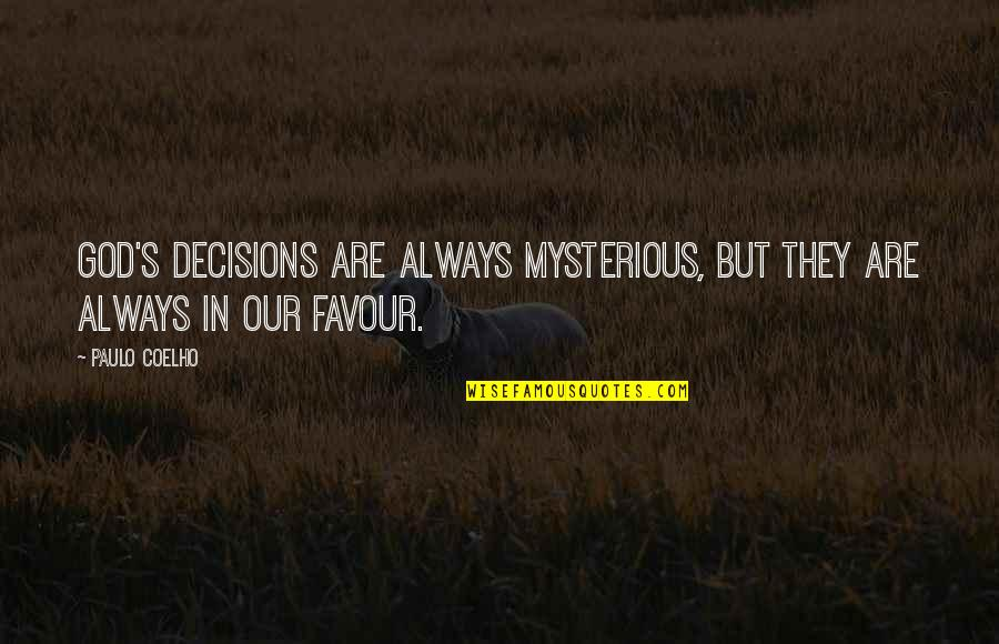 God And Decisions Quotes By Paulo Coelho: God's decisions are always mysterious, but they are