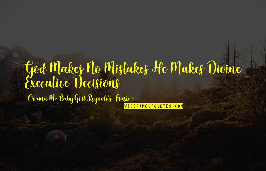 God And Decisions Quotes By Qwana M. BabyGirl Reynolds-Frasier: God Makes No Mistakes He Makes Divine Executive