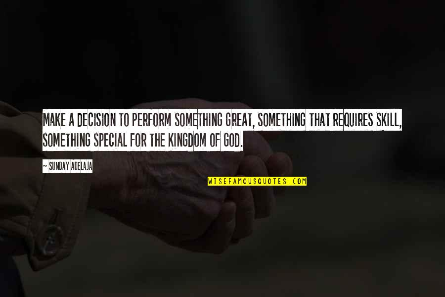God And Decisions Quotes By Sunday Adelaja: Make a decision to perform something great, something