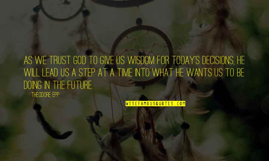 God And Decisions Quotes By Theodore Epp: As we trust God to give us wisdom